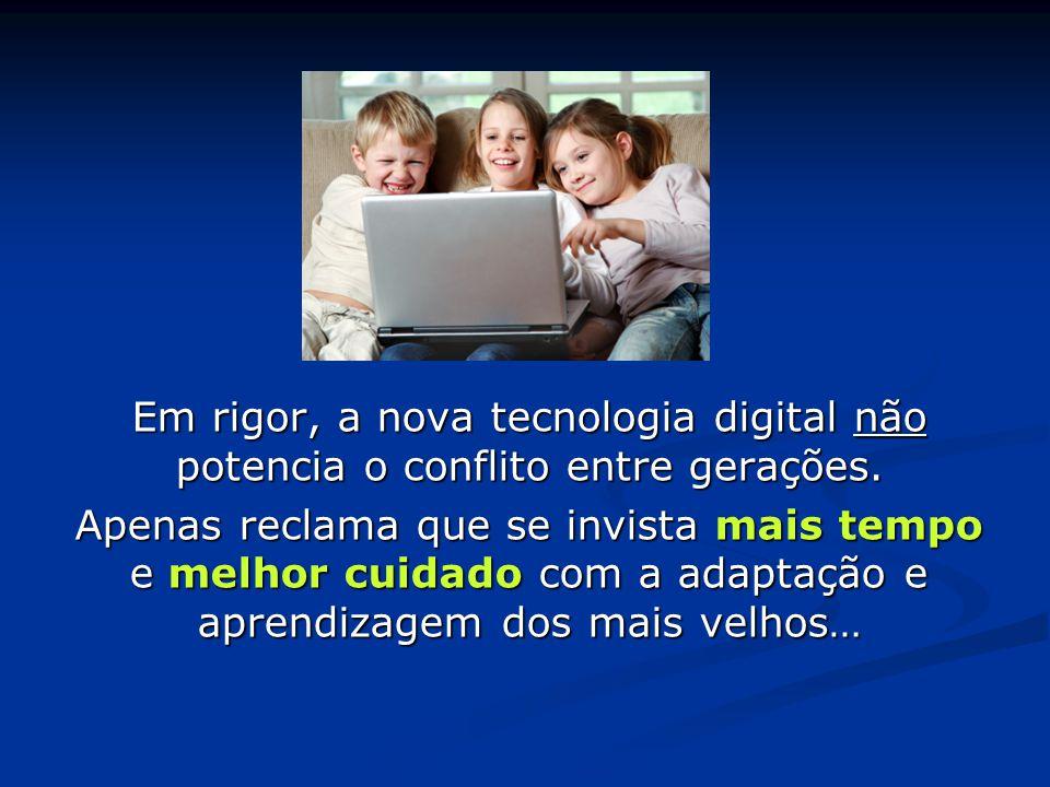 Em rigor, a nova tecnologia digital não potencia o conflito entre gerações.