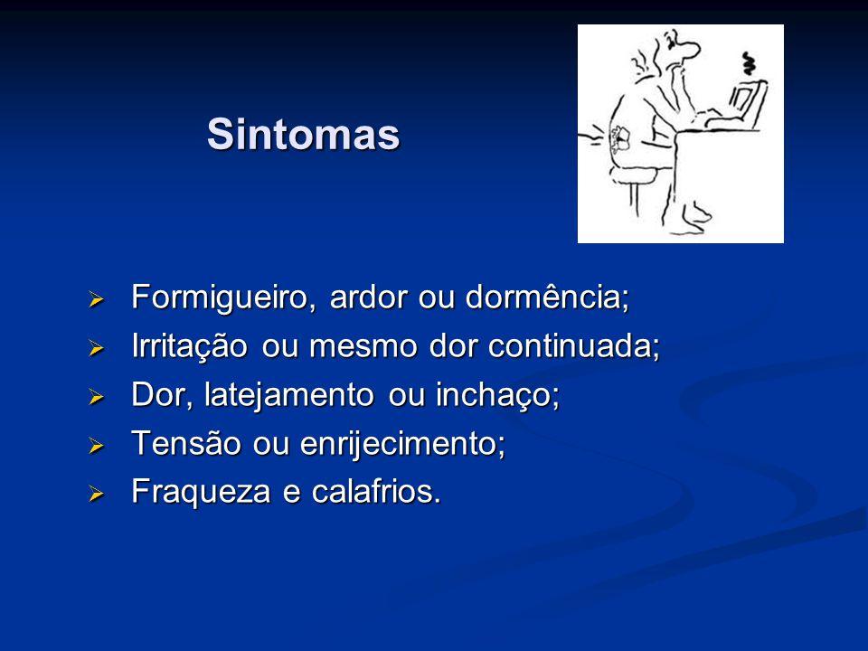 Sintomas Formigueiro, ardor ou dormência;