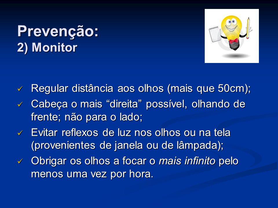 Prevenção: 2) Monitor Regular distância aos olhos (mais que 50cm);