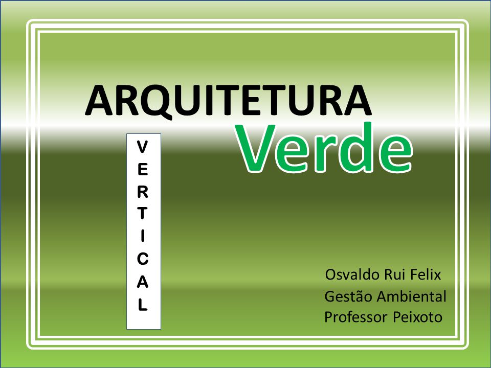 Verde ARQUITETURA VERTICAL Osvaldo Rui Felix Gestão Ambiental