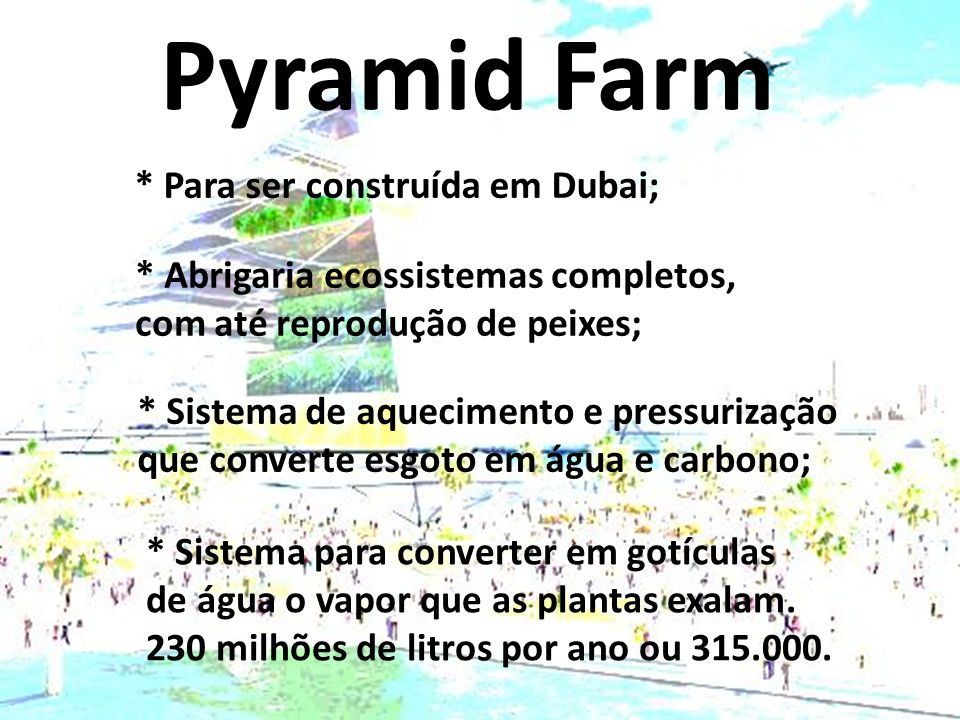 Pyramid Farm * Para ser construída em Dubai;