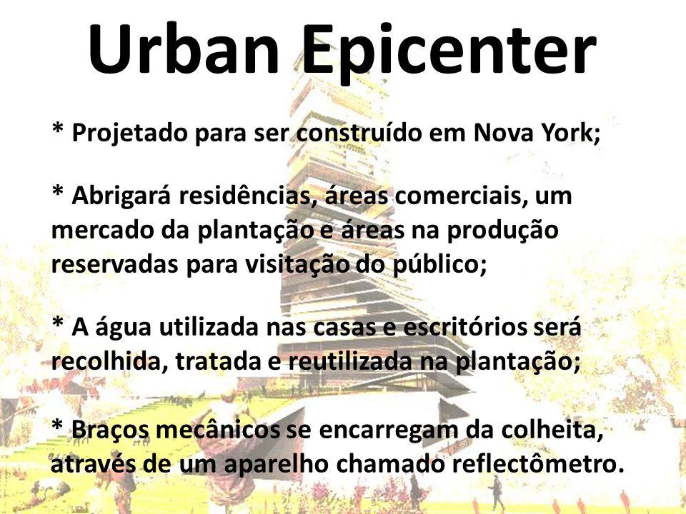 Urban Epicenter * Projetado para ser construído em Nova York;