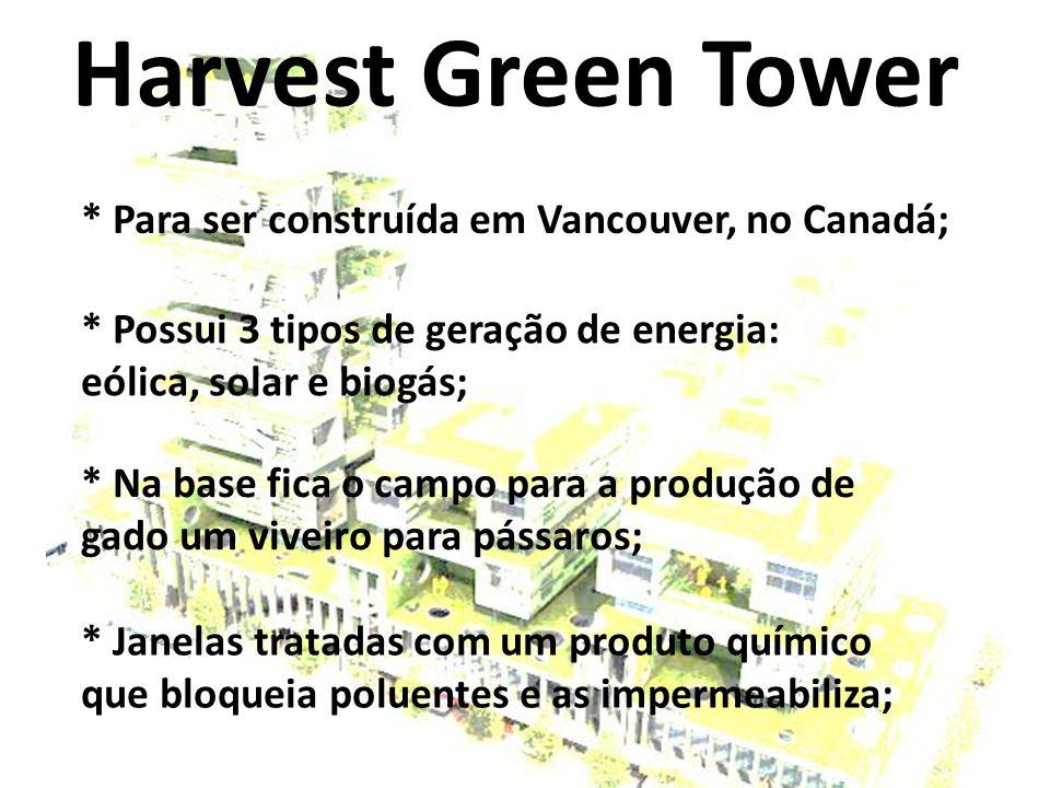 Harvest Green Tower * Para ser construída em Vancouver, no Canadá;