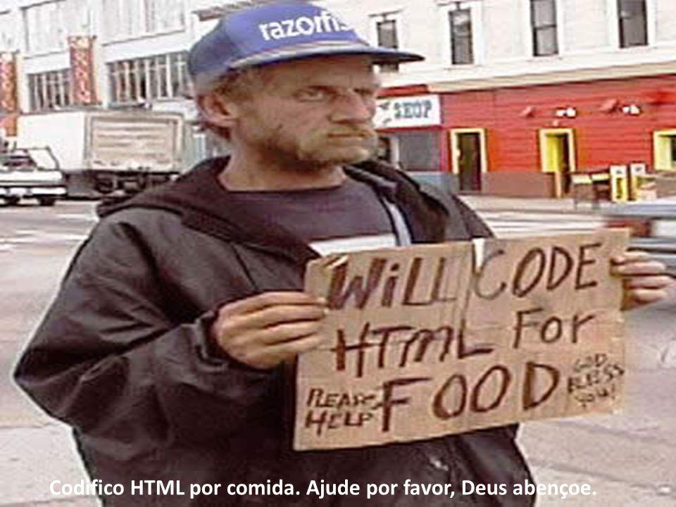 Codifico HTML por comida. Ajude por favor, Deus abençoe.