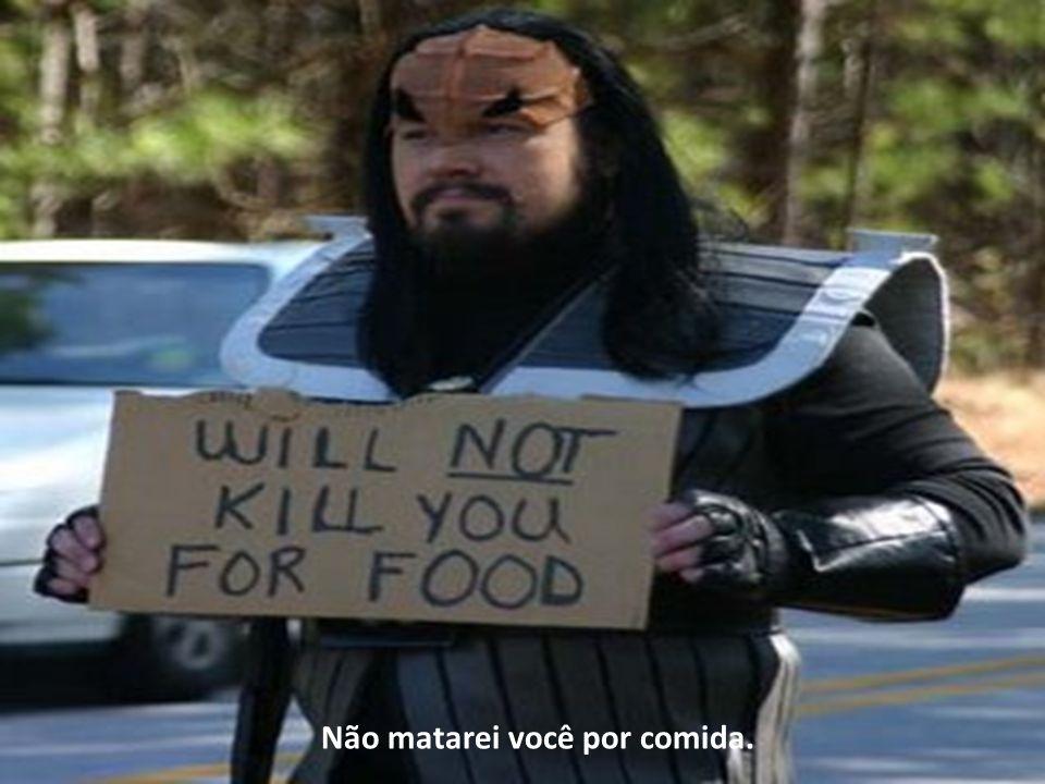 Não matarei você por comida.