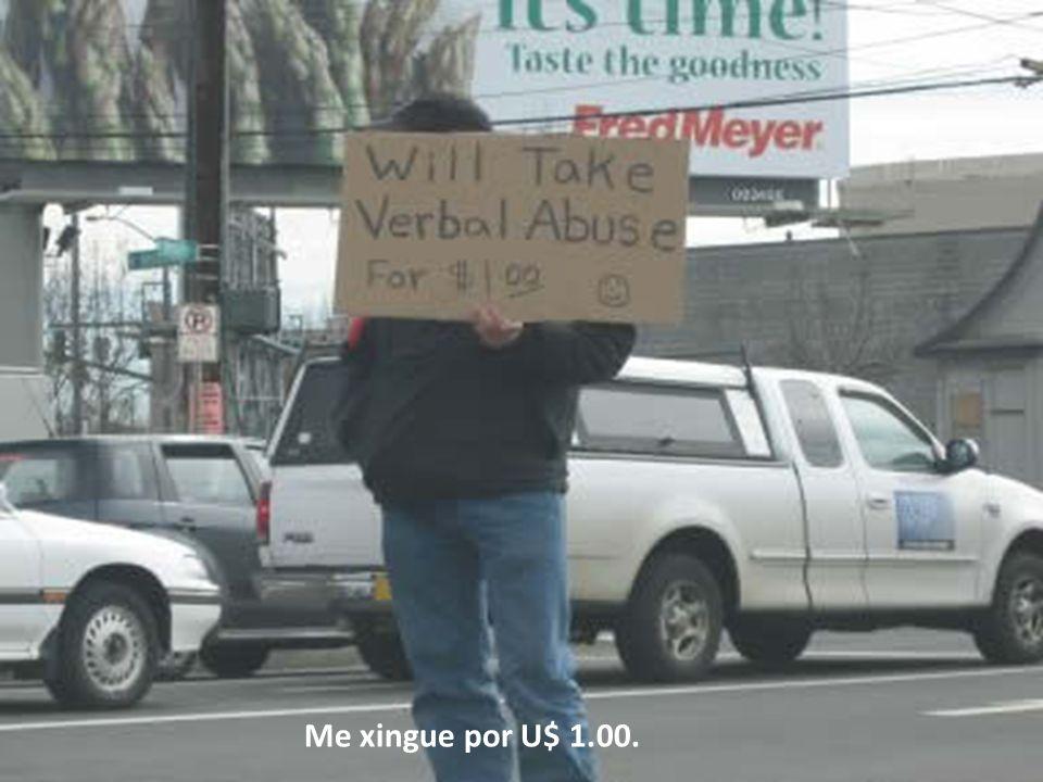Me xingue por U$ 1.00.