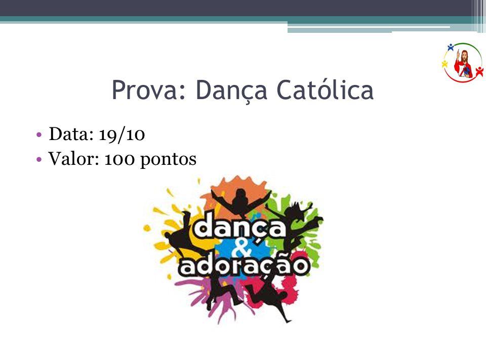 Prova: Dança Católica Data: 19/10 Valor: 100 pontos