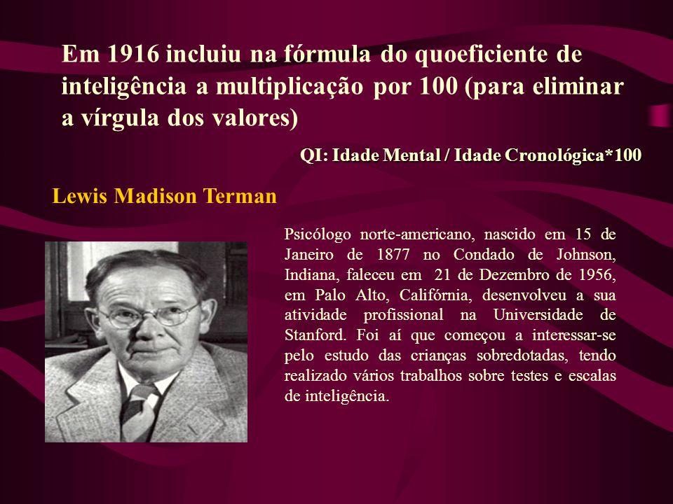 Em 1916 incluiu na fórmula do quoeficiente de inteligência a multiplicação por 100 (para eliminar a vírgula dos valores)