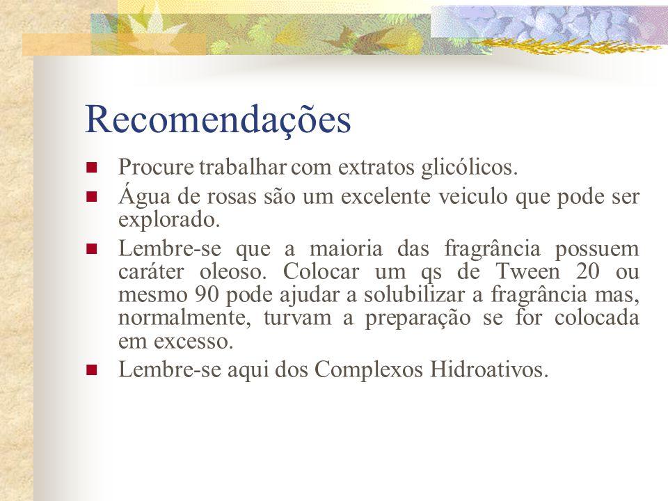 Recomendações Procure trabalhar com extratos glicólicos.