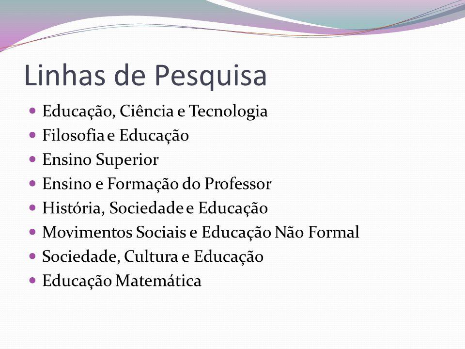 Linhas de Pesquisa Educação, Ciência e Tecnologia Filosofia e Educação