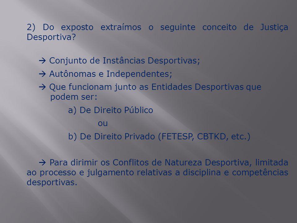2) Do exposto extraímos o seguinte conceito de Justiça Desportiva