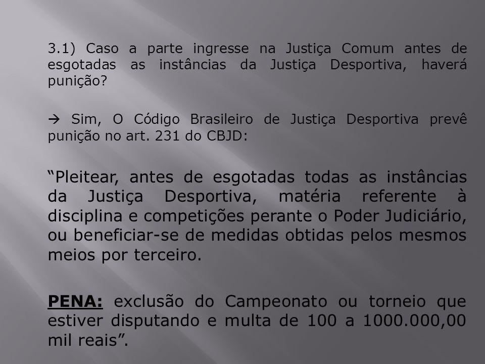 3.1) Caso a parte ingresse na Justiça Comum antes de esgotadas as instâncias da Justiça Desportiva, haverá punição
