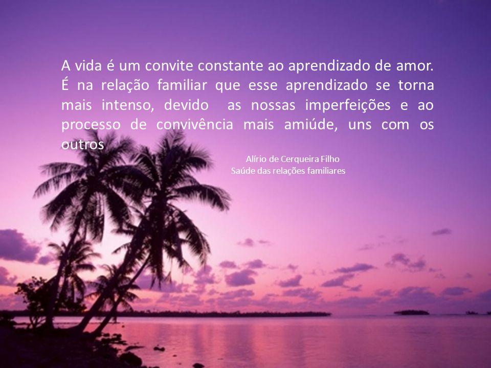 A vida é um convite constante ao aprendizado de amor