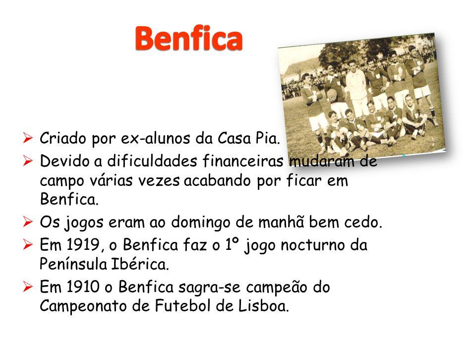 Benfica Criado por ex-alunos da Casa Pia.