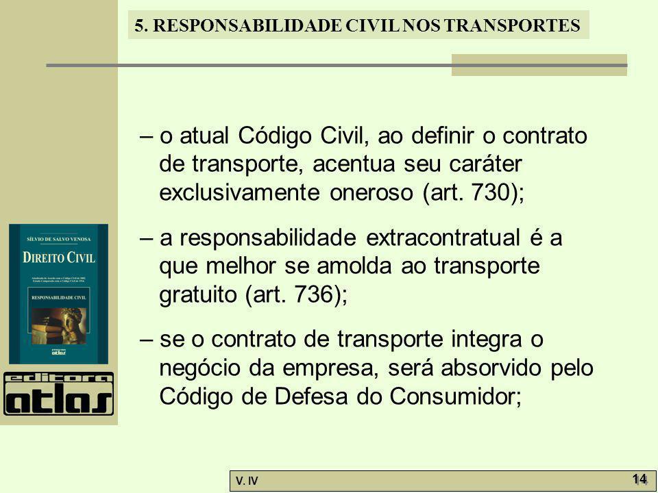 – o atual Código Civil, ao definir o contrato de transporte, acentua seu caráter exclusivamente oneroso (art. 730);