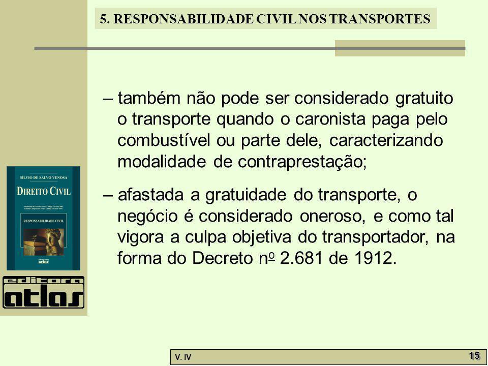 – também não pode ser considerado gratuito o transporte quando o caronista paga pelo combustível ou parte dele, caracterizando modalidade de contraprestação;
