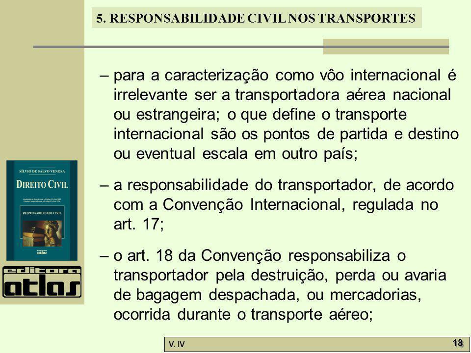 – para a caracterização como vôo internacional é irrelevante ser a transportadora aérea nacional ou estrangeira; o que define o transporte internacional são os pontos de partida e destino ou eventual escala em outro país;