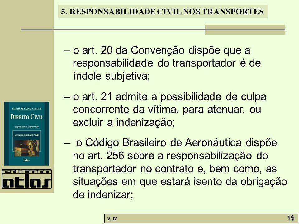 – o art. 20 da Convenção dispõe que a responsabilidade do transportador é de índole subjetiva;