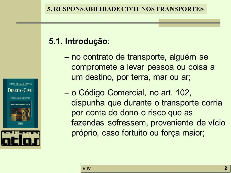5.1. Introdução: – no contrato de transporte, alguém se compromete a levar pessoa ou coisa a um destino, por terra, mar ou ar;