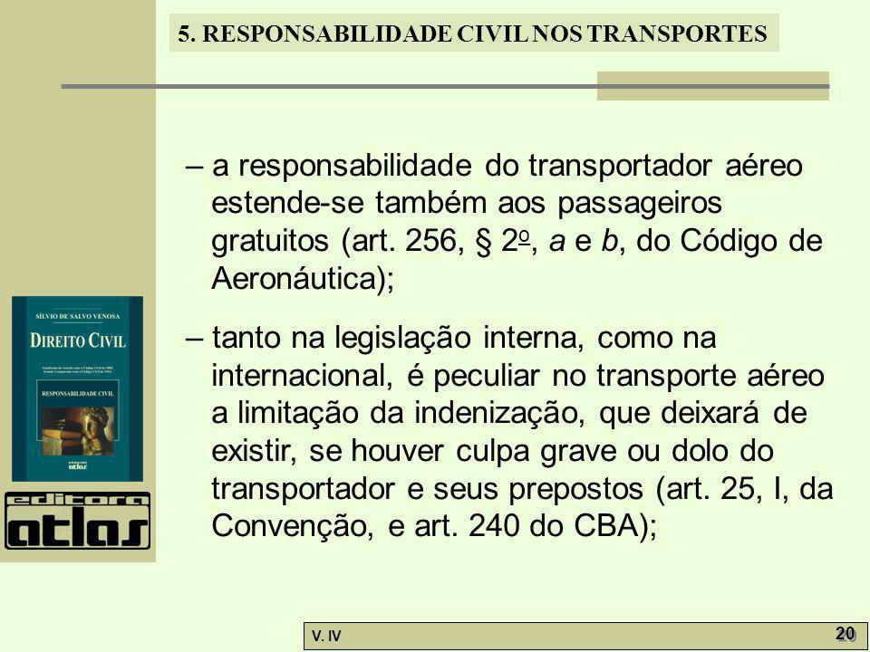– a responsabilidade do transportador aéreo estende-se também aos passageiros gratuitos (art. 256, § 2o, a e b, do Código de Aeronáutica);