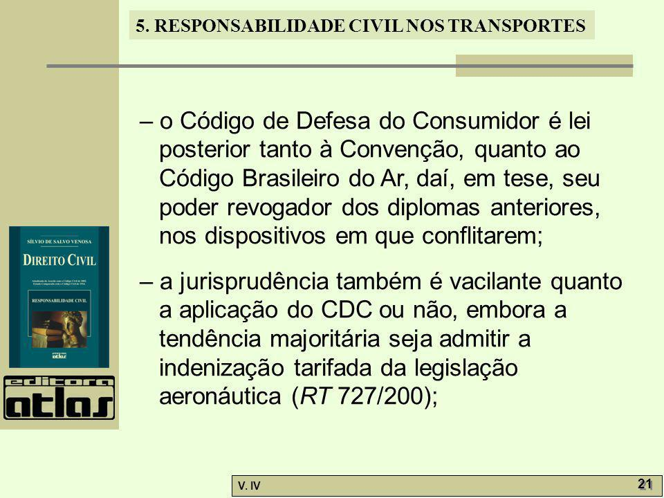 – o Código de Defesa do Consumidor é lei posterior tanto à Convenção, quanto ao Código Brasileiro do Ar, daí, em tese, seu poder revogador dos diplomas anteriores, nos dispositivos em que conflitarem;