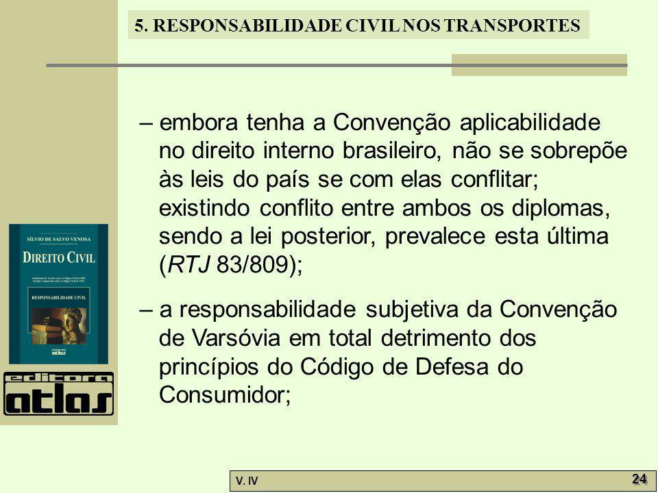 – embora tenha a Convenção aplicabilidade no direito interno brasileiro, não se sobrepõe às leis do país se com elas conflitar; existindo conflito entre ambos os diplomas, sendo a lei posterior, prevalece esta última (RTJ 83/809);