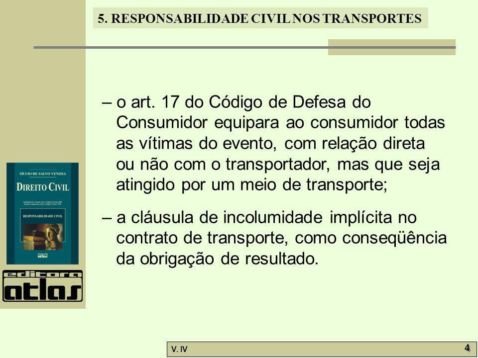 – o art. 17 do Código de Defesa do Consumidor equipara ao consumidor todas as vítimas do evento, com relação direta ou não com o transportador, mas que seja atingido por um meio de transporte;