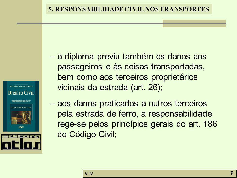 – o diploma previu também os danos aos passageiros e às coisas transportadas, bem como aos terceiros proprietários vicinais da estrada (art. 26);