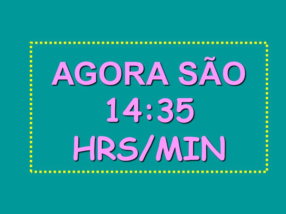 AGORA SÃO 14:10 HRS/MIN