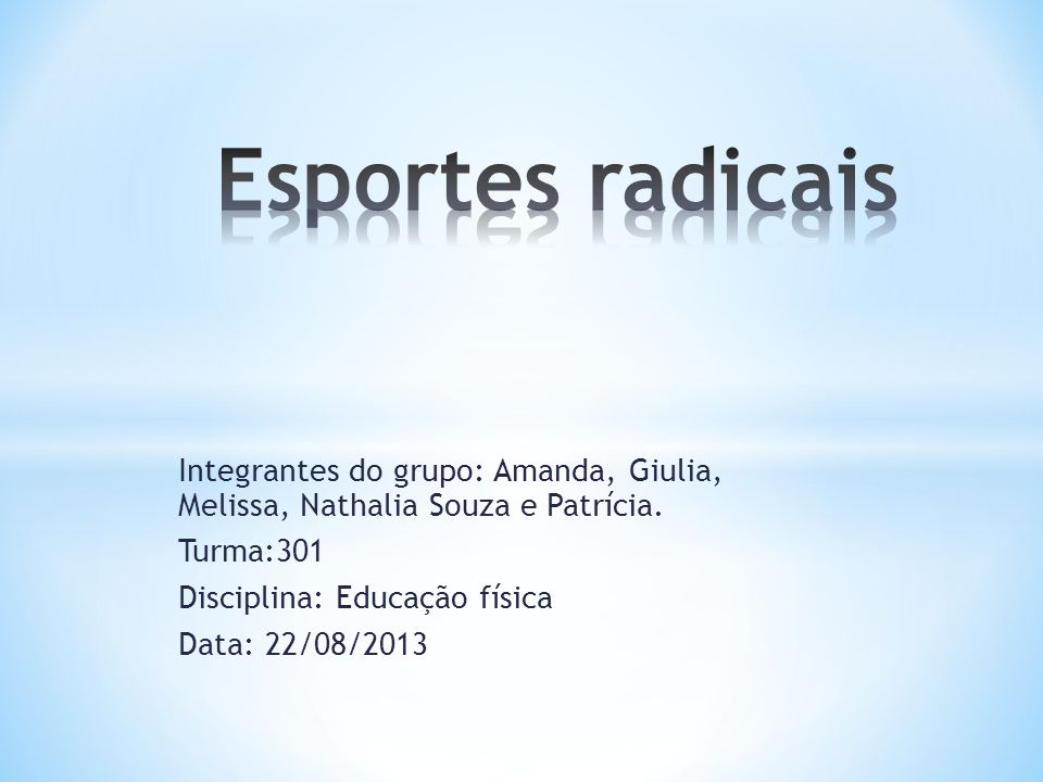 Esportes radicais Integrantes do grupo: Amanda, Giulia, Melissa, Nathalia Souza e Patrícia. Turma:301.