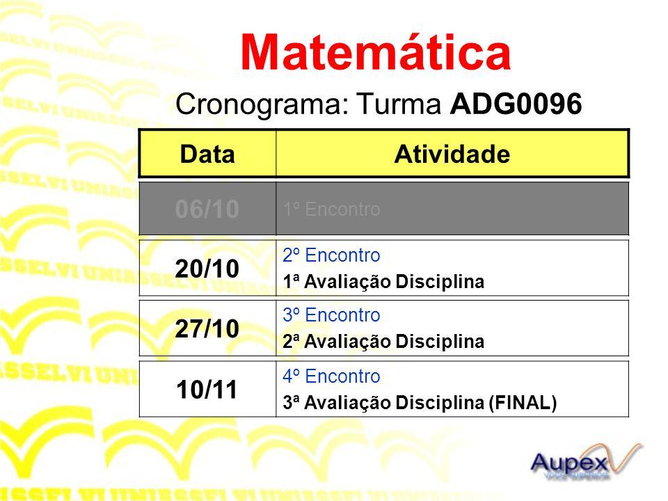 Matemática Cronograma: Turma ADG0096 Data Atividade 06/10 06/10 20/10