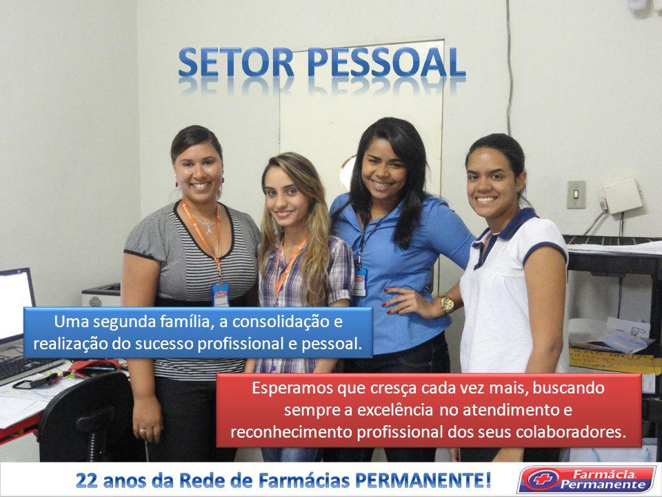 SETOR PESSOAL 22 anos da Rede de Farmácias PERMANENTE!
