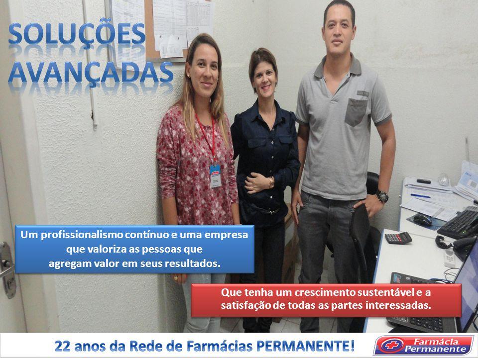 SOLUÇÕES AVANÇADAS 22 anos da Rede de Farmácias PERMANENTE!