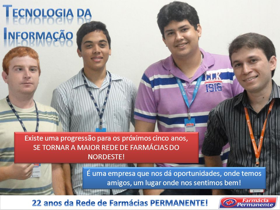 TECNOLOGIA DA INFORMAÇÃO 22 anos da Rede de Farmácias PERMANENTE!