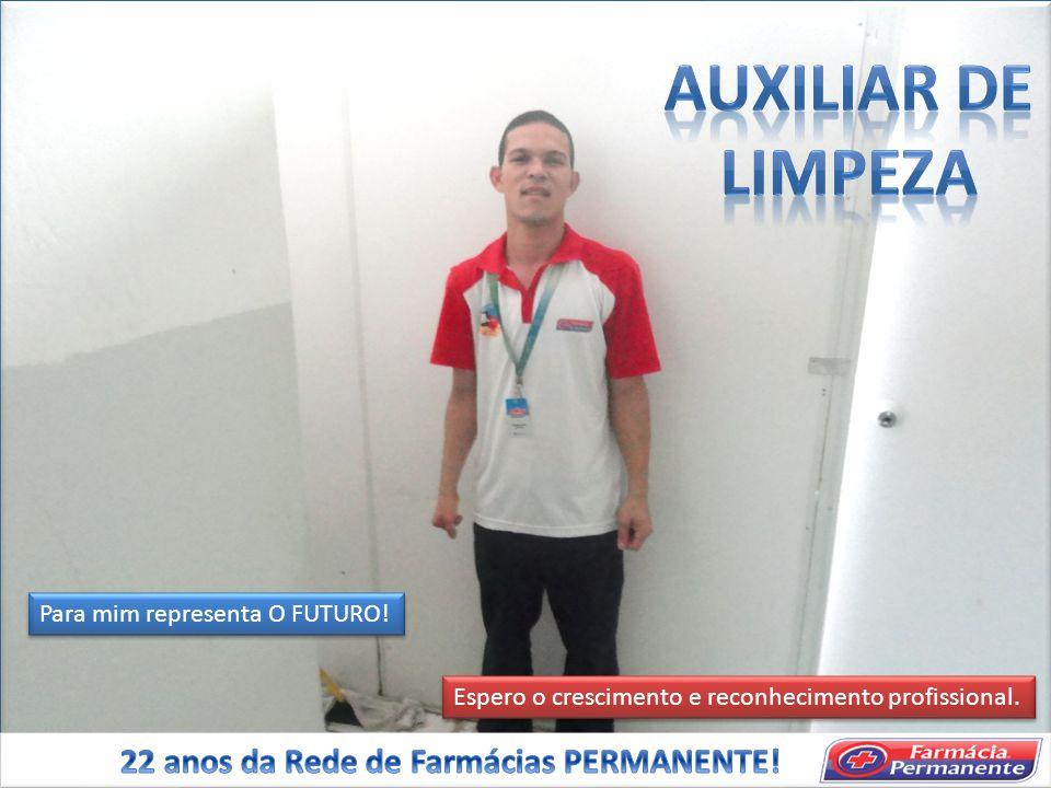 AUXILIAR DE LIMPEZA 22 anos da Rede de Farmácias PERMANENTE!