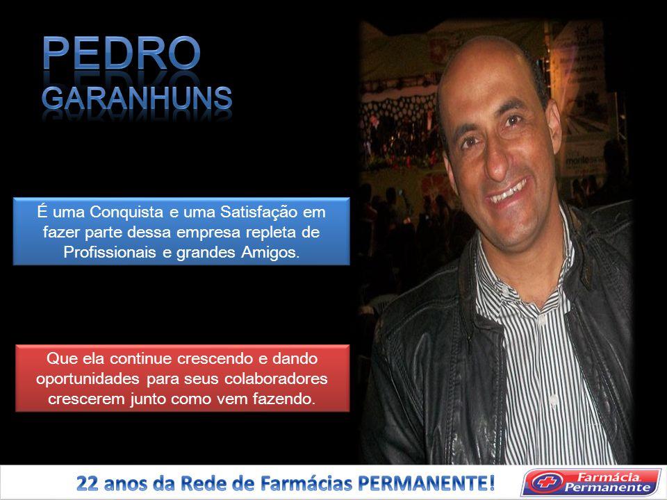 PEDRO GARANHUNS 22 anos da Rede de Farmácias PERMANENTE!