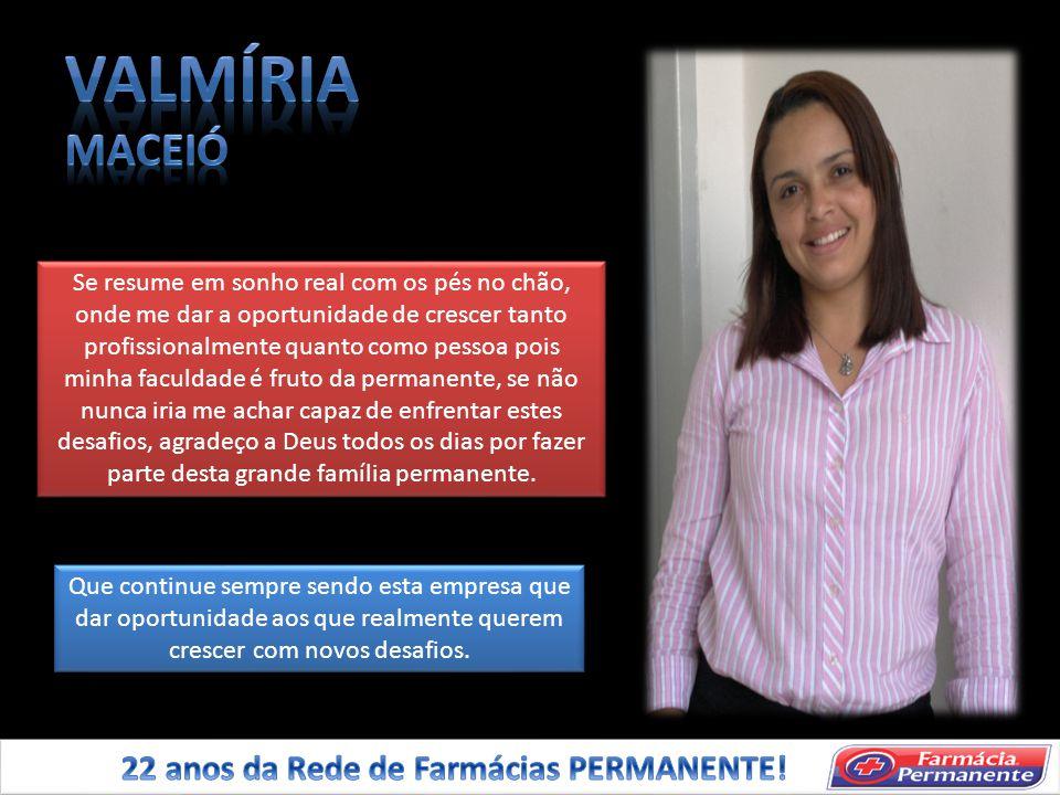 VALMÍRIA MACEIÓ 22 anos da Rede de Farmácias PERMANENTE!