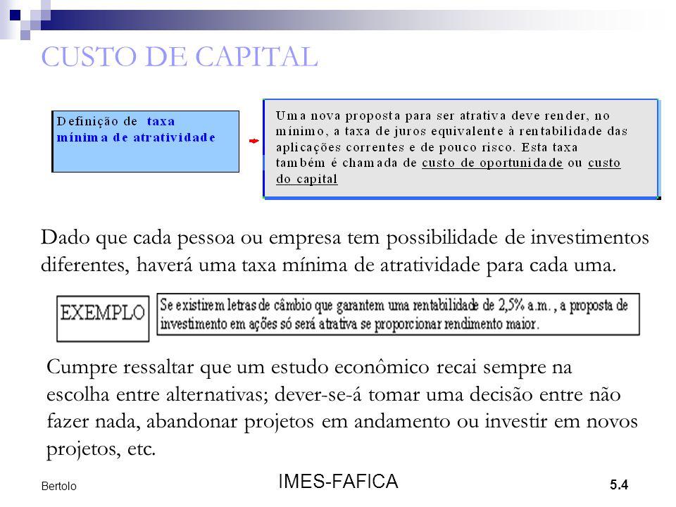 CUSTO DE CAPITAL Dado que cada pessoa ou empresa tem possibilidade de investimentos diferentes, haverá uma taxa mínima de atratividade para cada uma.