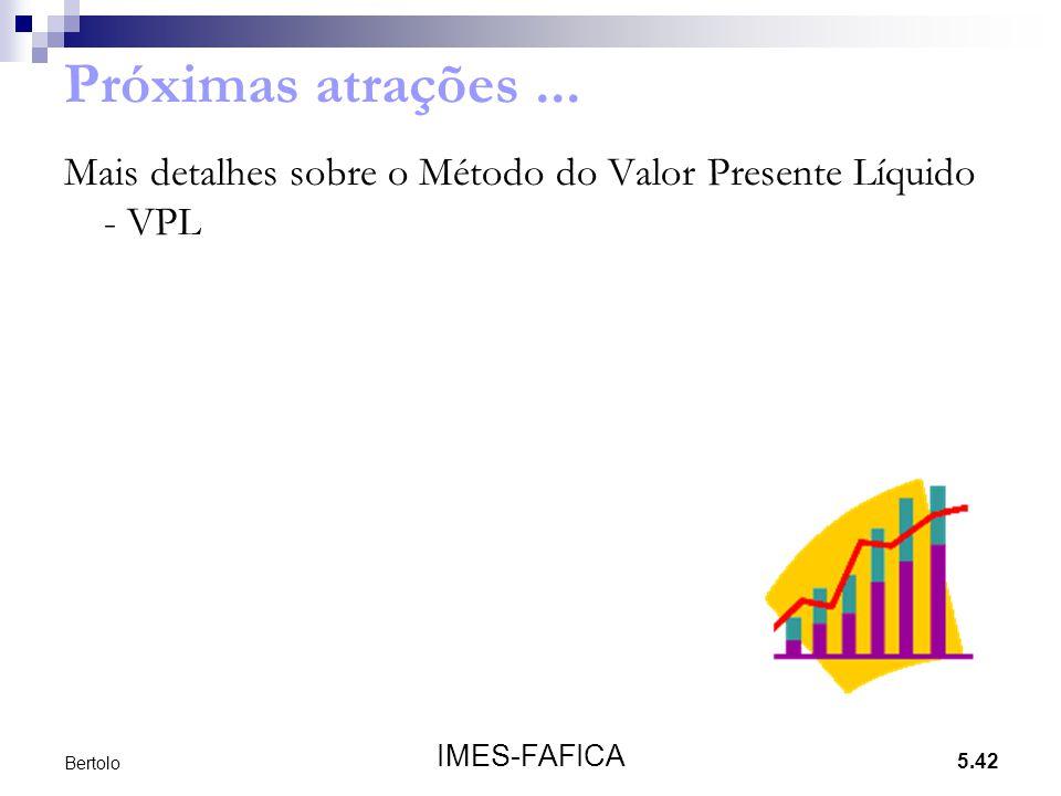 Próximas atrações ... Mais detalhes sobre o Método do Valor Presente Líquido - VPL.