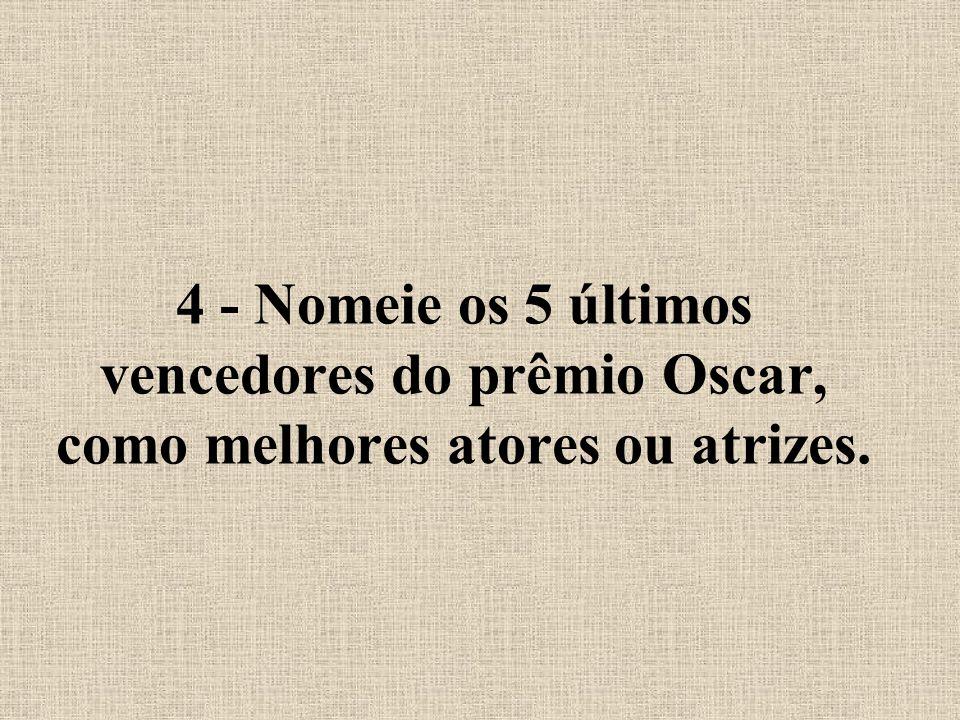 4 - Nomeie os 5 últimos vencedores do prêmio Oscar, como melhores atores ou atrizes.