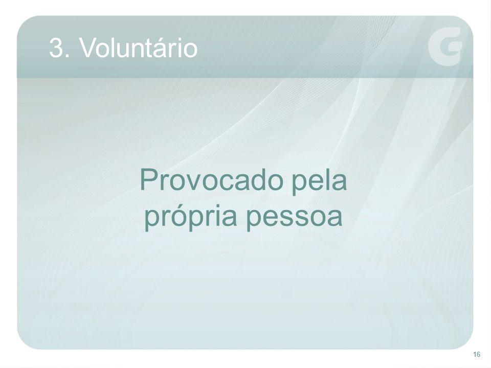Provocado pela própria pessoa 3. Voluntário Desdobramento voluntário