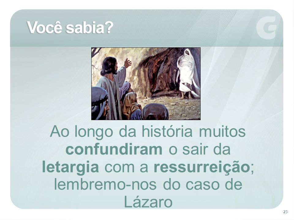Ao longo da história muitos confundiram o sair da letargia com a ressurreição; lembremo-nos do caso de Lázaro