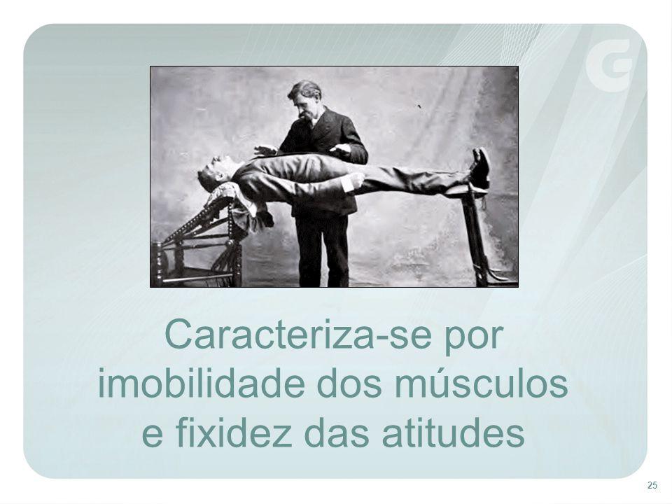 Caracteriza-se por imobilidade dos músculos