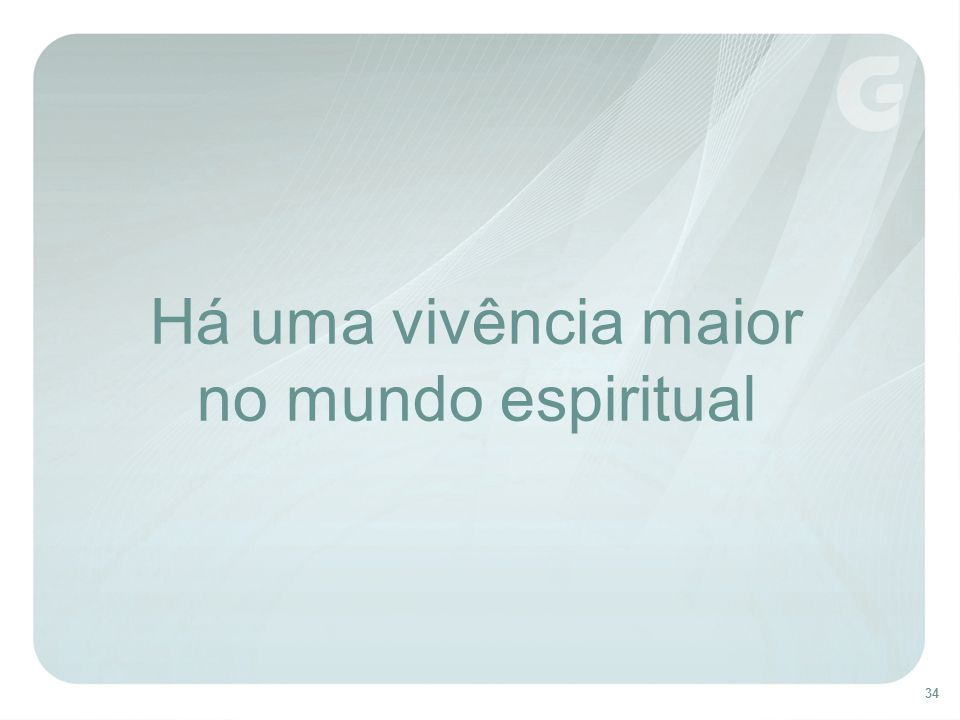 Há uma vivência maior no mundo espiritual