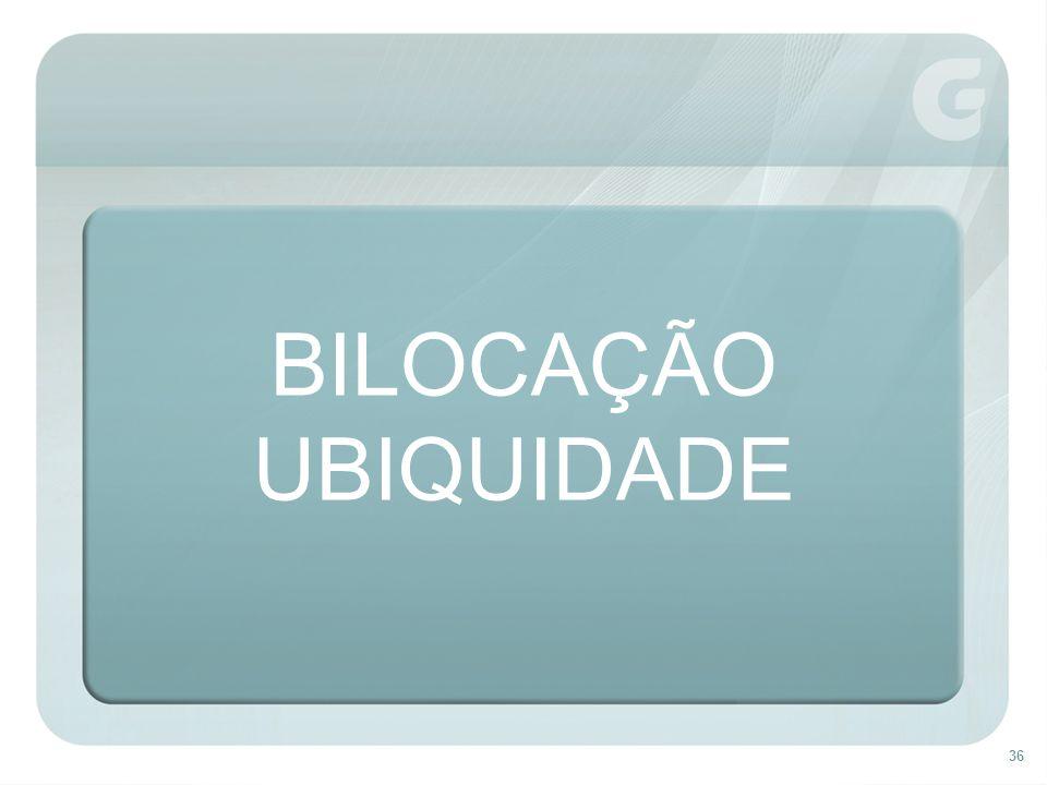 BILOCAÇÃO UBIQUIDADE