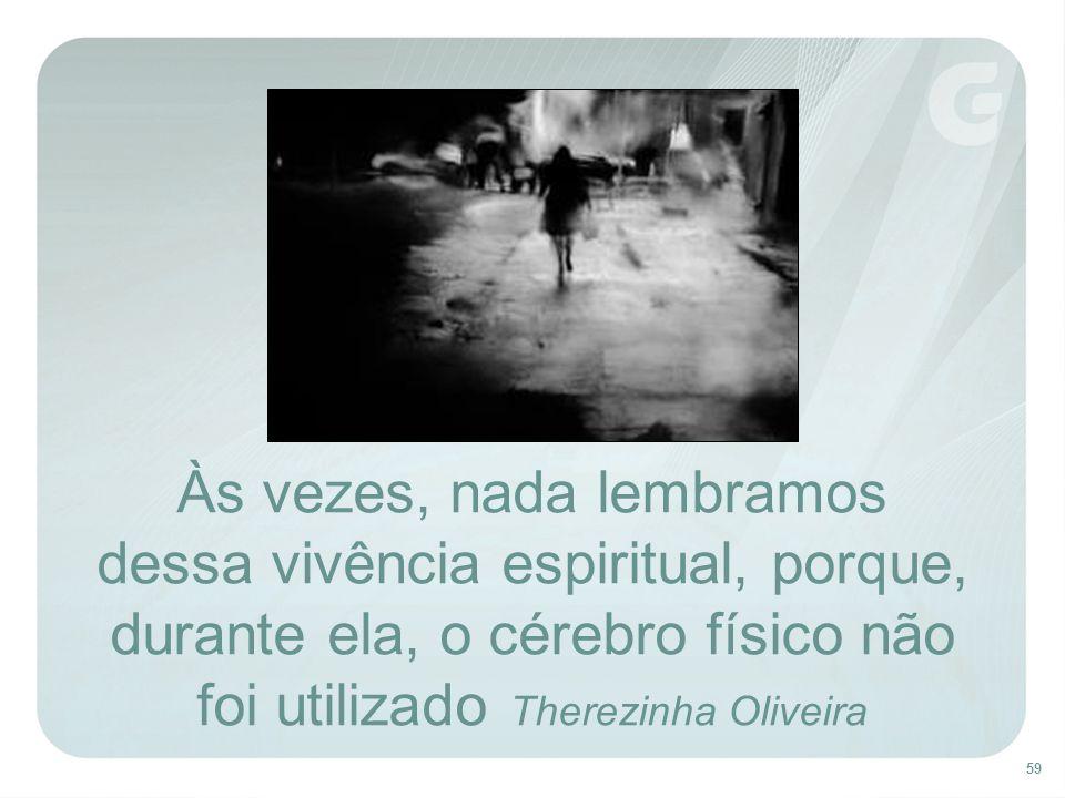 Às vezes, nada lembramos dessa vivência espiritual, porque, durante ela, o cérebro físico não foi utilizado Therezinha Oliveira