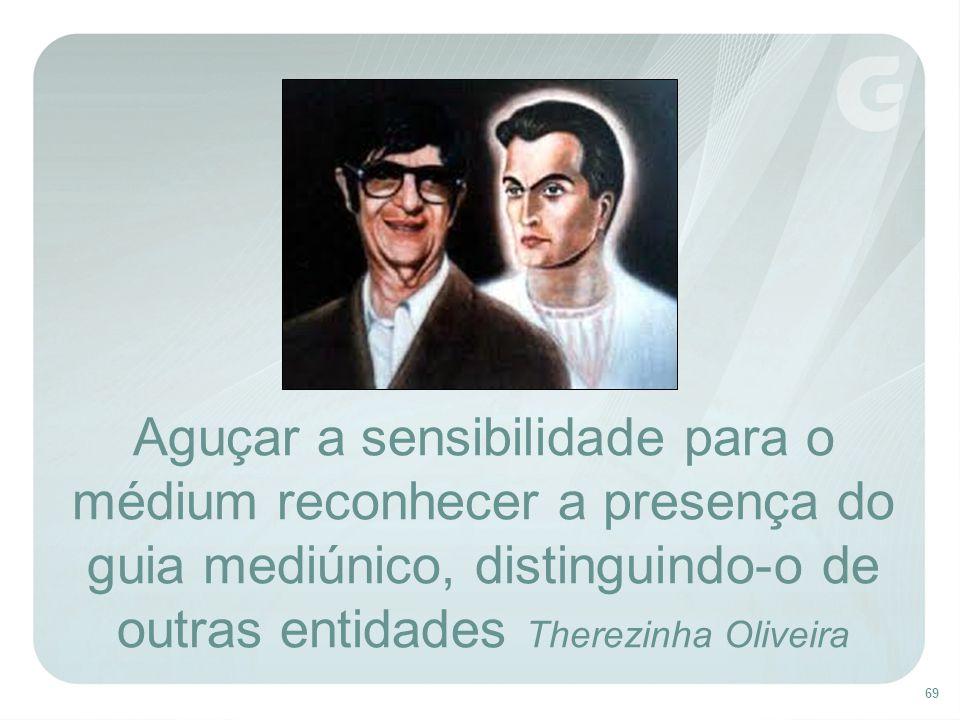 Aguçar a sensibilidade para o médium reconhecer a presença do guia mediúnico, distinguindo-o de outras entidades Therezinha Oliveira
