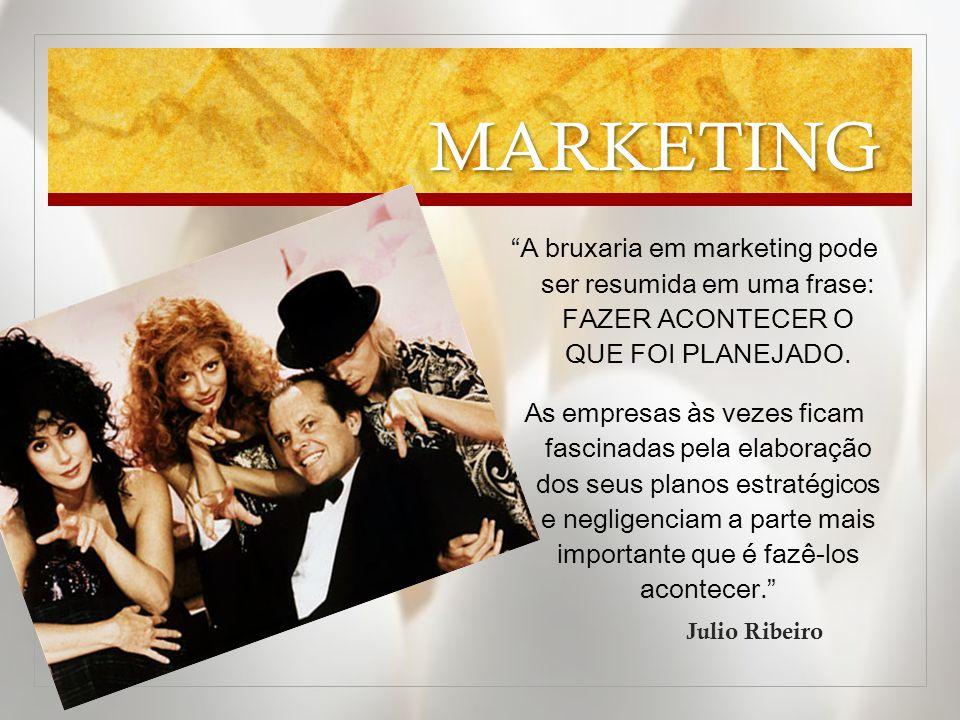 MARKETING A bruxaria em marketing pode ser resumida em uma frase: fazer acontecer o que foi planejado.