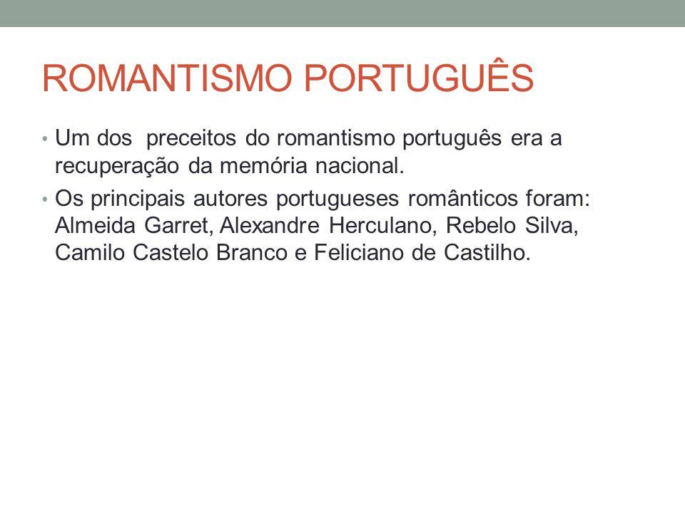 ROMANTISMO PORTUGUÊS Um dos preceitos do romantismo português era a recuperação da memória nacional.