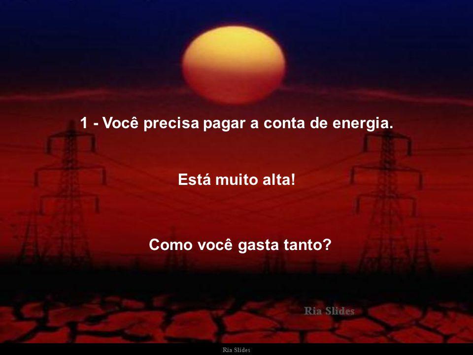 1 - Você precisa pagar a conta de energia.